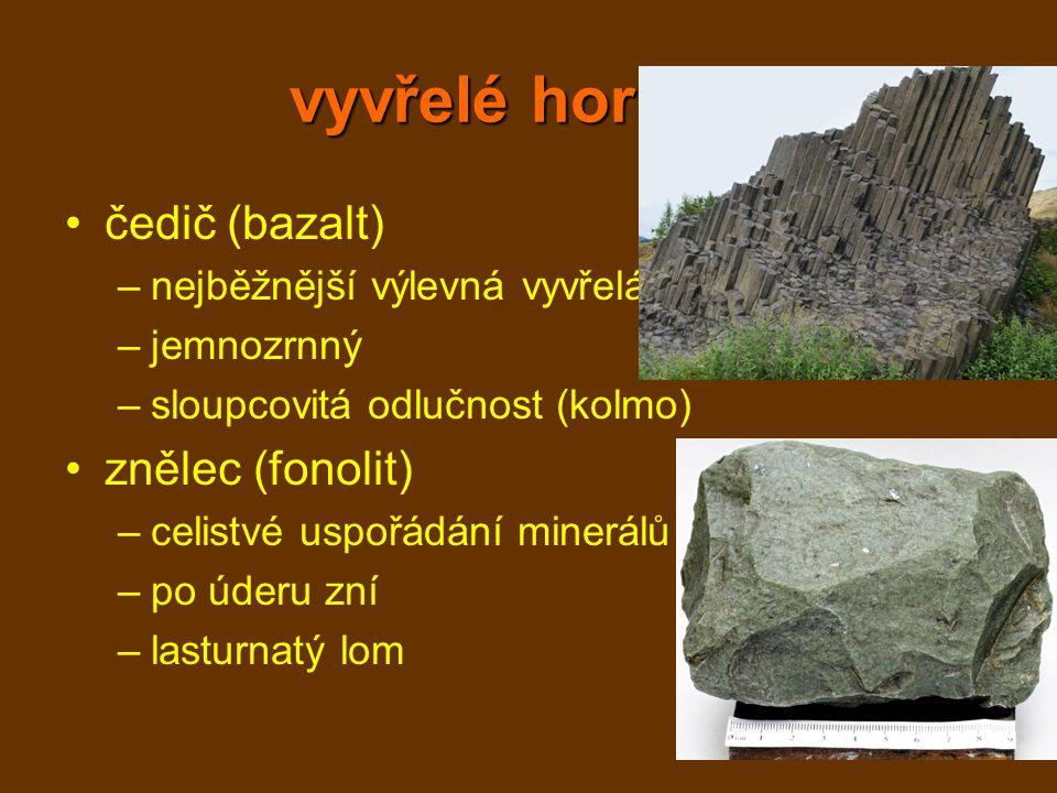 vyvřelé horniny čedič (bazalt) –nejběžnější výlevná vyvřelá hornina –jemnozrnný –sloupcovitá odlučnost (kolmo) znělec (fonolit) –celistvé uspořádání m