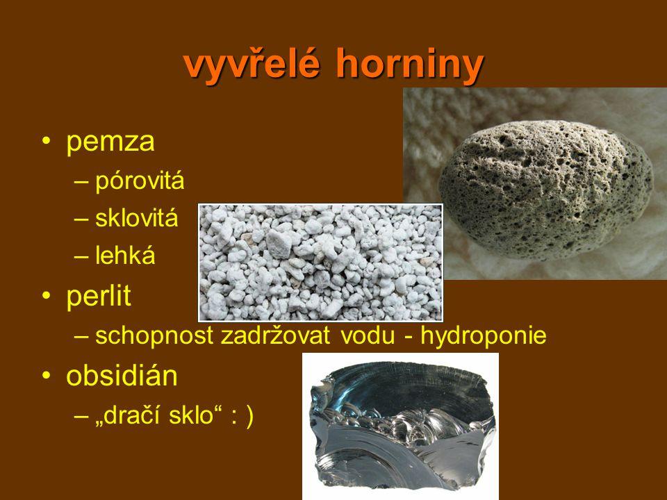 """vyvřelé horniny pemza –pórovitá –sklovitá –lehká perlit –schopnost zadržovat vodu - hydroponie obsidián –""""dračí sklo"""" : )"""