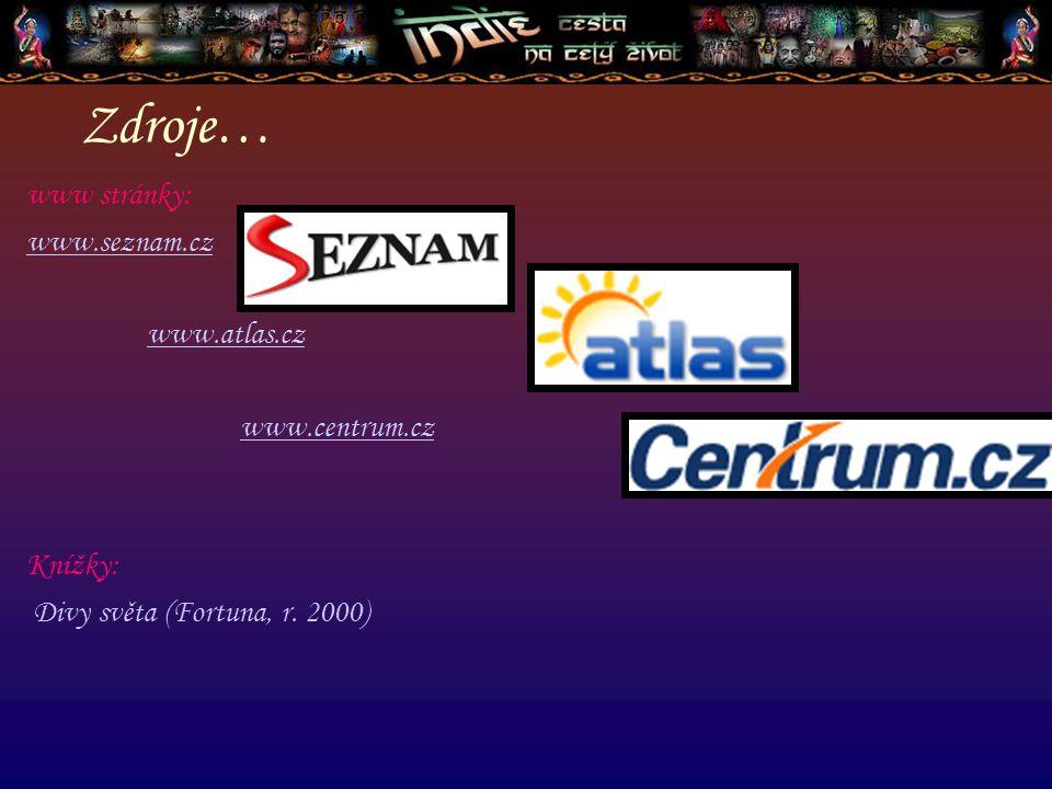 Zdroje… www stránky: www.seznam.cz www.atlas.cz www.centrum.cz Knížky: Divy světa (Fortuna, r. 2000)