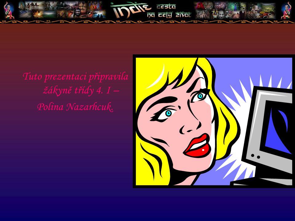 Tuto prezentaci připravila žákyně třídy 4. I – Polina Nazarhcuk.