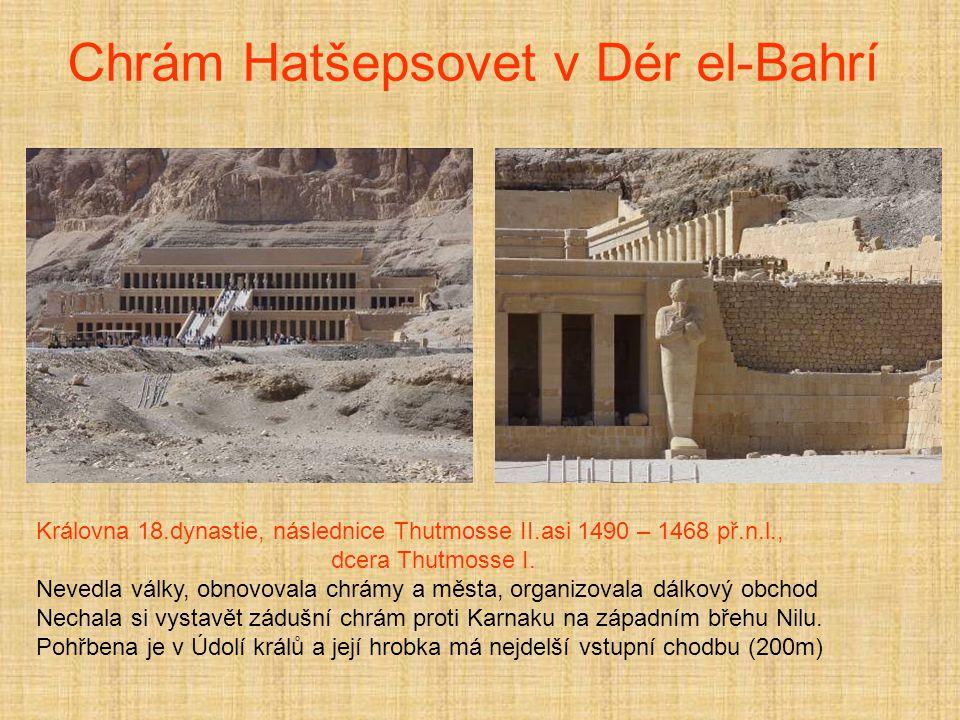Chrám Hatšepsovet v Dér el-Bahrí Královna 18.dynastie, následnice Thutmosse II.asi 1490 – 1468 př.n.l., dcera Thutmosse I.