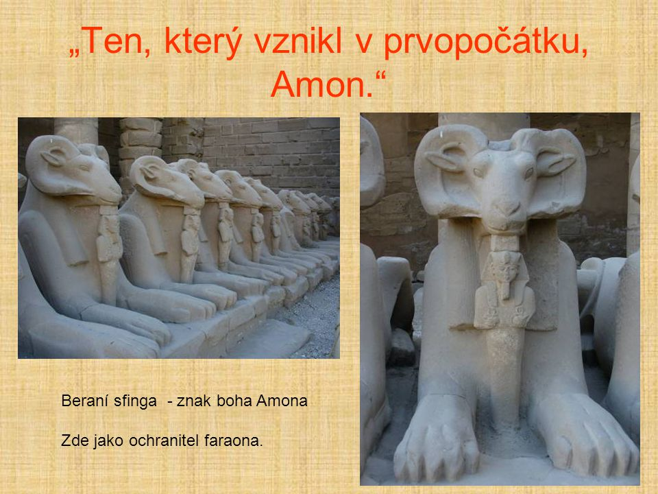 """""""Ten, který vznikl v prvopočátku, Amon. Beraní sfinga - znak boha Amona Zde jako ochranitel faraona."""