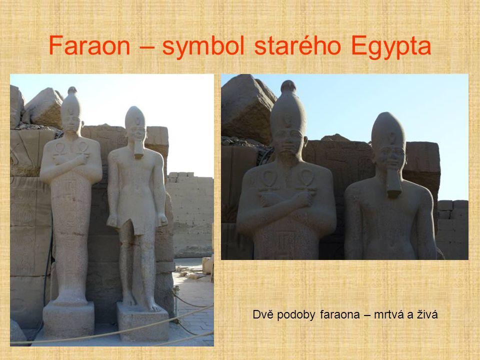 Faraon – symbol starého Egypta Dvě podoby faraona – mrtvá a živá