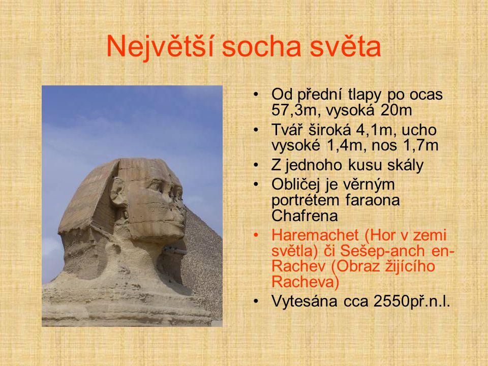 Největší socha světa Od přední tlapy po ocas 57,3m, vysoká 20m Tvář široká 4,1m, ucho vysoké 1,4m, nos 1,7m Z jednoho kusu skály Obličej je věrným portrétem faraona Chafrena Haremachet (Hor v zemi světla) či Sešep-anch en- Rachev (Obraz žijícího Racheva) Vytesána cca 2550př.n.l.