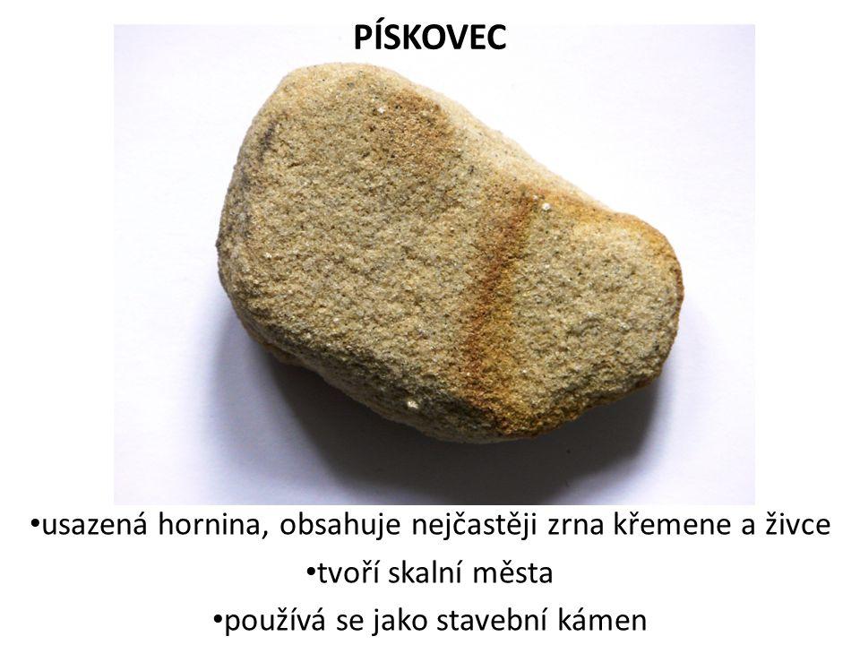 PÍSKOVEC usazená hornina, obsahuje nejčastěji zrna křemene a živce tvoří skalní města používá se jako stavební kámen