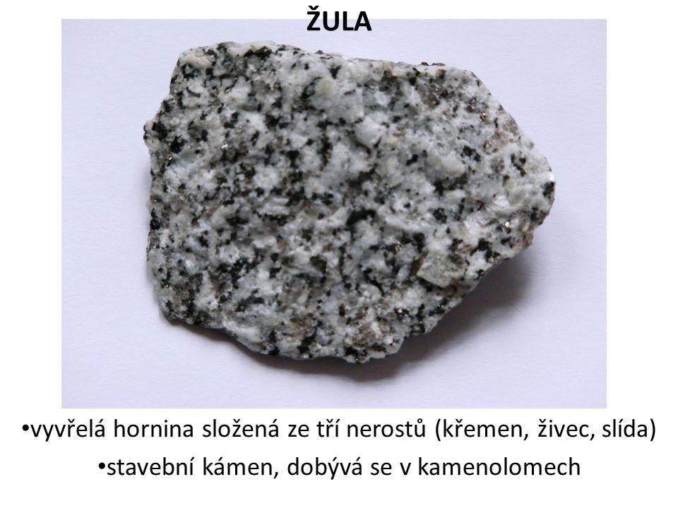 ŽULA vyvřelá hornina složená ze tří nerostů (křemen, živec, slída) stavební kámen, dobývá se v kamenolomech