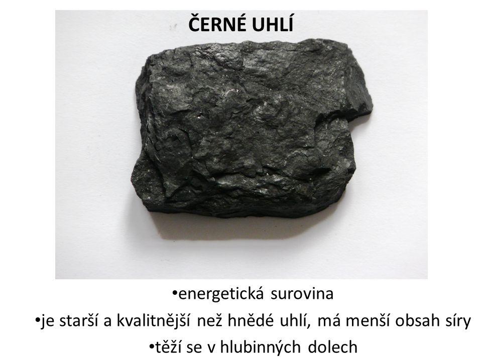 ČERNÉ UHLÍ energetická surovina je starší a kvalitnější než hnědé uhlí, má menší obsah síry těží se v hlubinných dolech