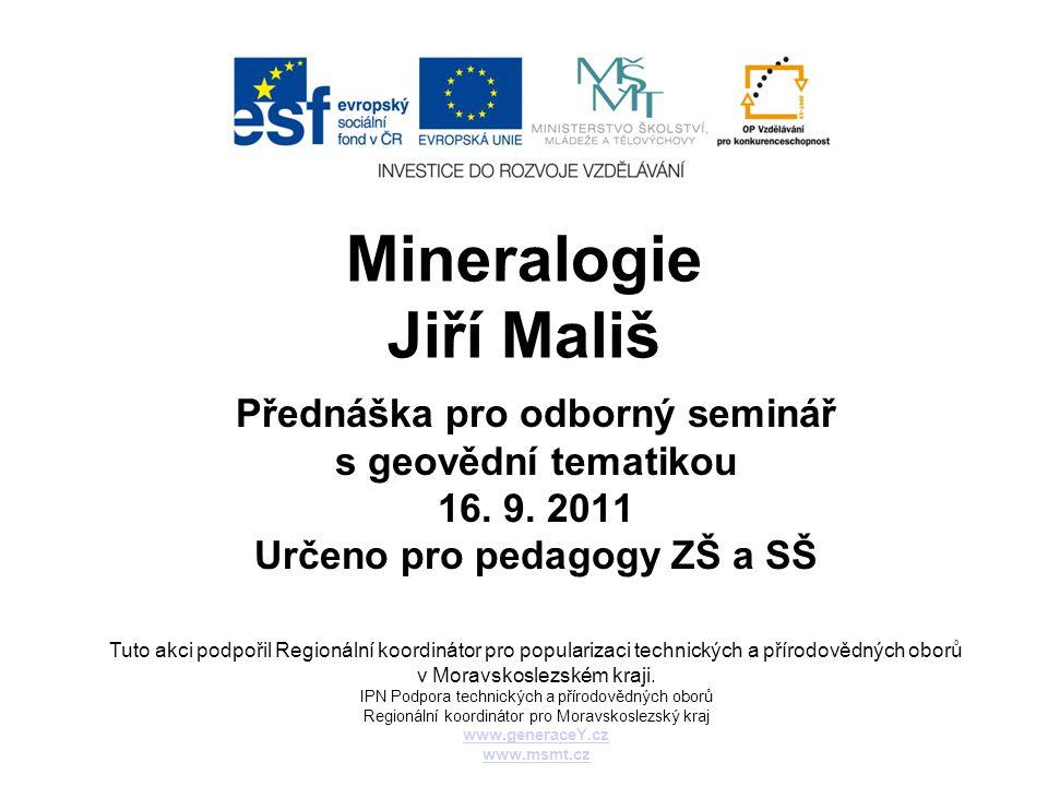 Mineralogie Jiří Mališ Přednáška pro odborný seminář s geovědní tematikou 16.