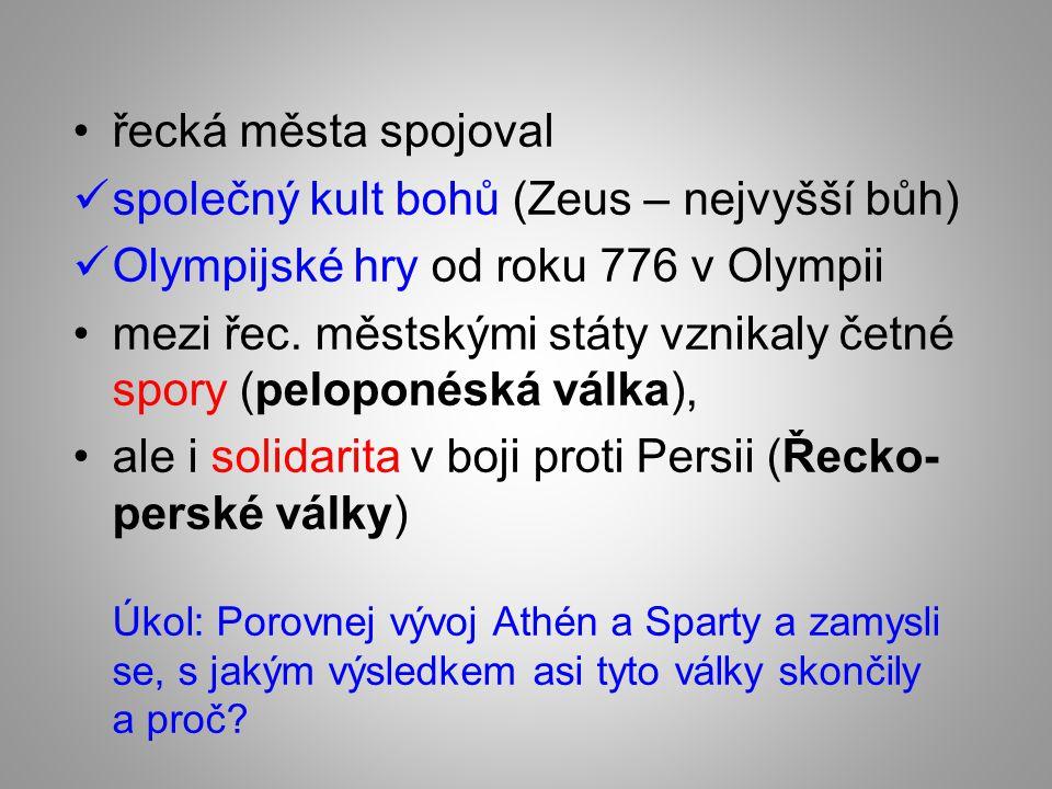 řecká města spojoval společný kult bohů (Zeus – nejvyšší bůh) Olympijské hry od roku 776 v Olympii mezi řec. městskými státy vznikaly četné spory (pel