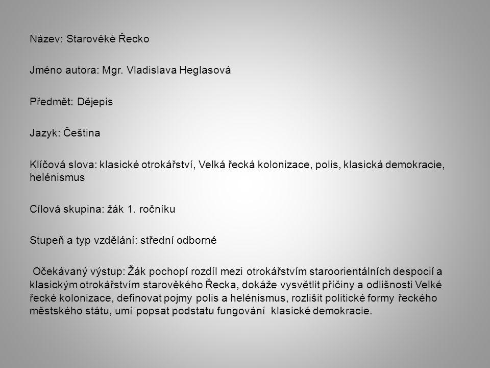 Název: Starověké Řecko Jméno autora: Mgr. Vladislava Heglasová Předmět: Dějepis Jazyk: Čeština Klíčová slova: klasické otrokářství, Velká řecká koloni