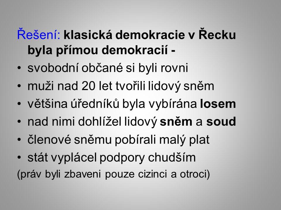 Řešení: klasická demokracie v Řecku byla přímou demokracií - svobodní občané si byli rovni muži nad 20 let tvořili lidový sněm většina úředníků byla v