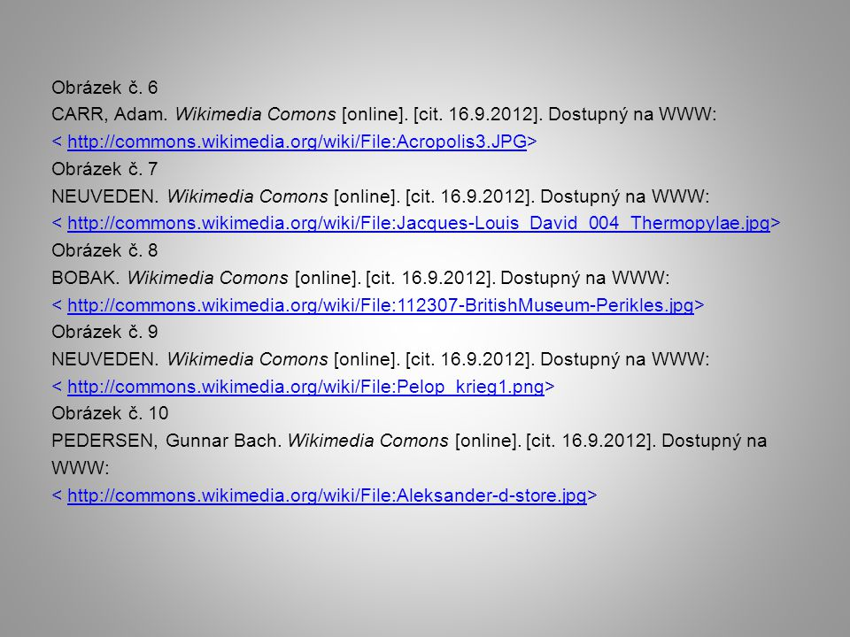 Obrázek č. 6 CARR, Adam. Wikimedia Comons [online]. [cit. 16.9.2012]. Dostupný na WWW: http://commons.wikimedia.org/wiki/File:Acropolis3.JPG Obrázek č