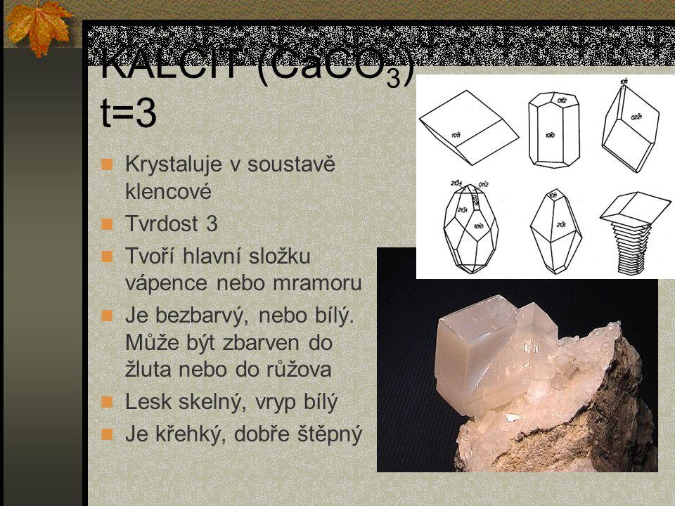 KALCIT (CaCO 3 ) t=3 Krystaluje v soustavě klencové Tvrdost 3 Tvoří hlavní složku vápence nebo mramoru Je bezbarvý, nebo bílý. Může být zbarven do žlu