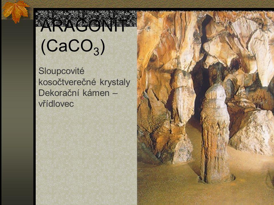 ARAGONIT (CaCO 3 ) Sloupcovité kosočtverečné krystaly Dekorační kámen – vřídlovec