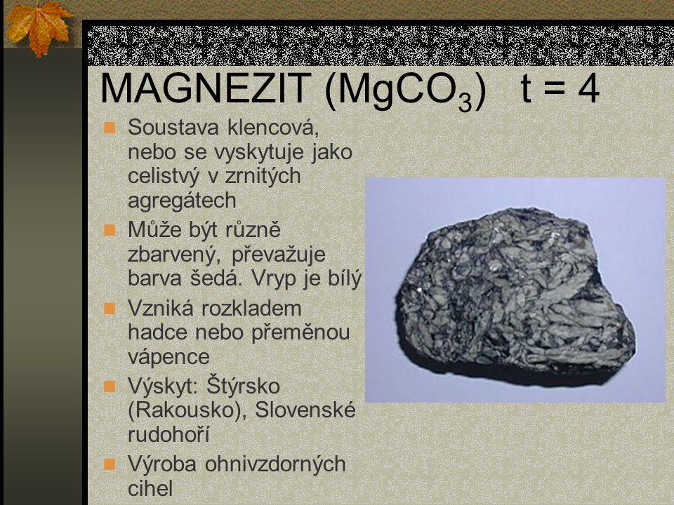 MAGNEZIT (MgCO 3 ) t = 4 Soustava klencová, nebo se vyskytuje jako celistvý v zrnitých agregátech Může být různě zbarvený, převažuje barva šedá.