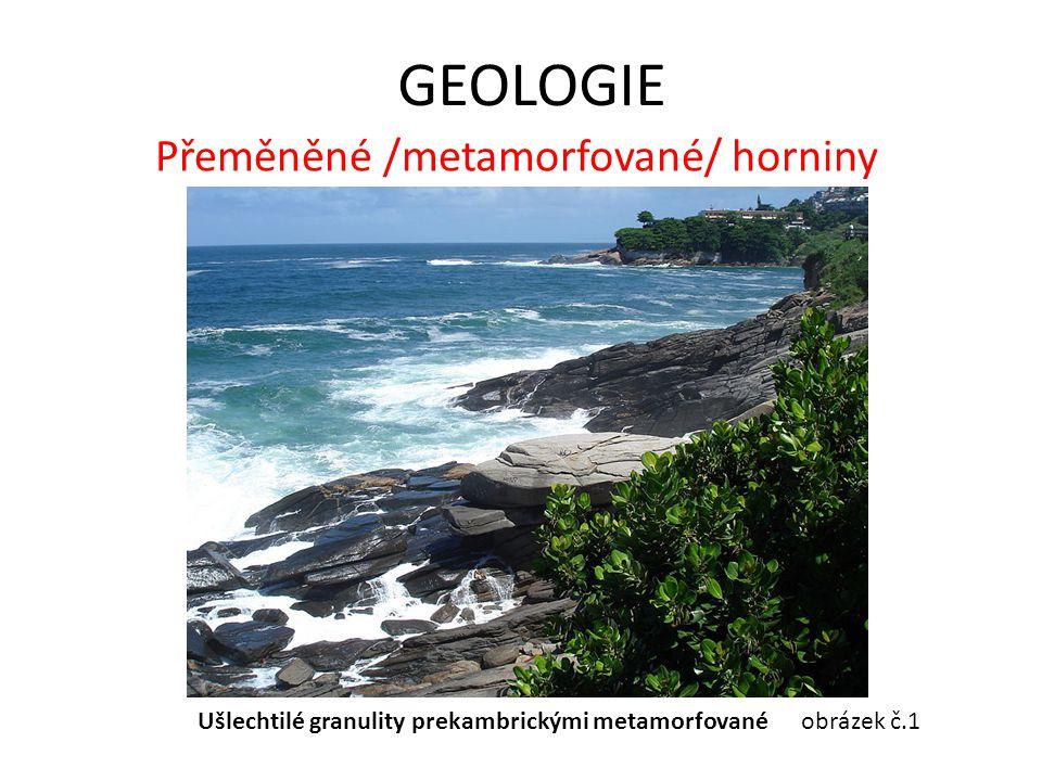 GEOLOGIE Přeměněné /metamorfované/ horniny Ušlechtilé granulity prekambrickými metamorfované obrázek č.1