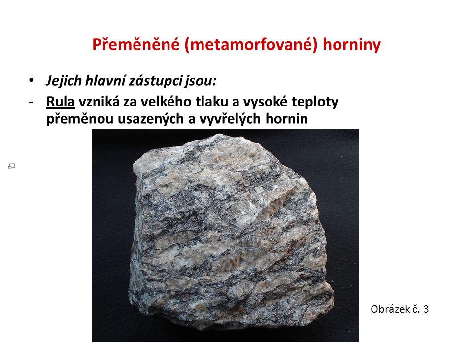 Přeměněné (metamorfované) horniny Jejich hlavní zástupci jsou: -Rula vzniká za velkého tlaku a vysoké teploty přeměnou usazených a vyvřelých hornin Ob