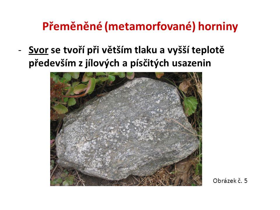 Přeměněné (metamorfované) horniny -Svor se tvoří při větším tlaku a vyšší teplotě především z jílových a písčitých usazenin Obrázek č. 5