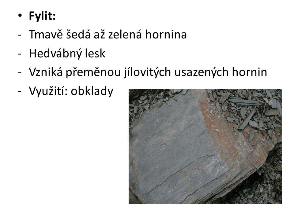 Fylit: -Tmavě šedá až zelená hornina -Hedvábný lesk -Vzniká přeměnou jílovitých usazených hornin -Využití: obklady