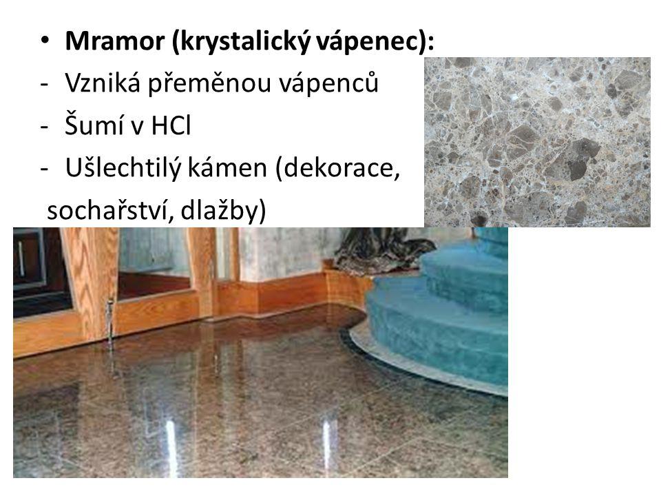 Mramor (krystalický vápenec): -Vzniká přeměnou vápenců -Šumí v HCl -Ušlechtilý kámen (dekorace, sochařství, dlažby)