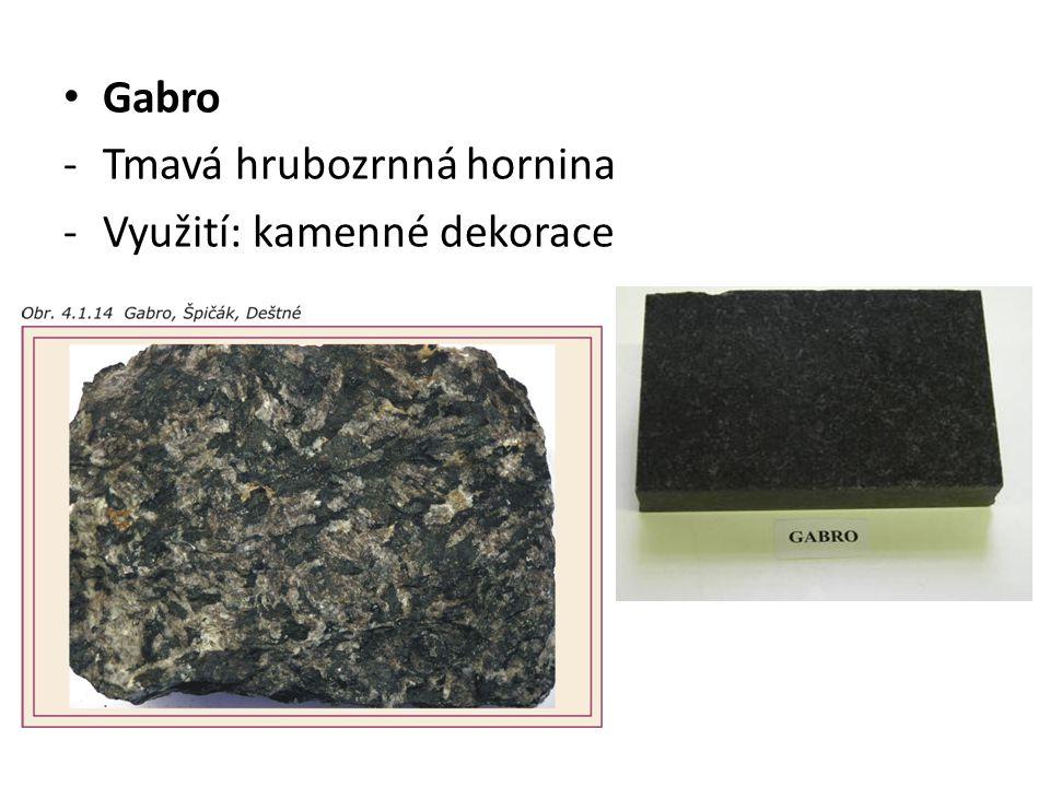 Gabro -Tmavá hrubozrnná hornina -Využití: kamenné dekorace