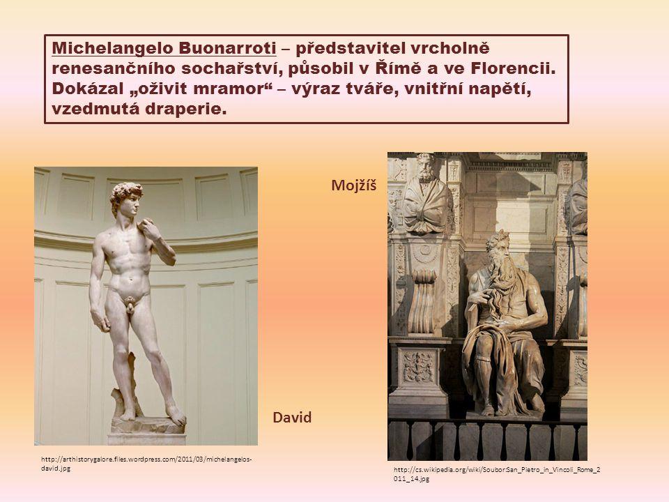 Michelangelo Buonarroti – představitel vrcholně renesančního sochařství, působil v Římě a ve Florencii.
