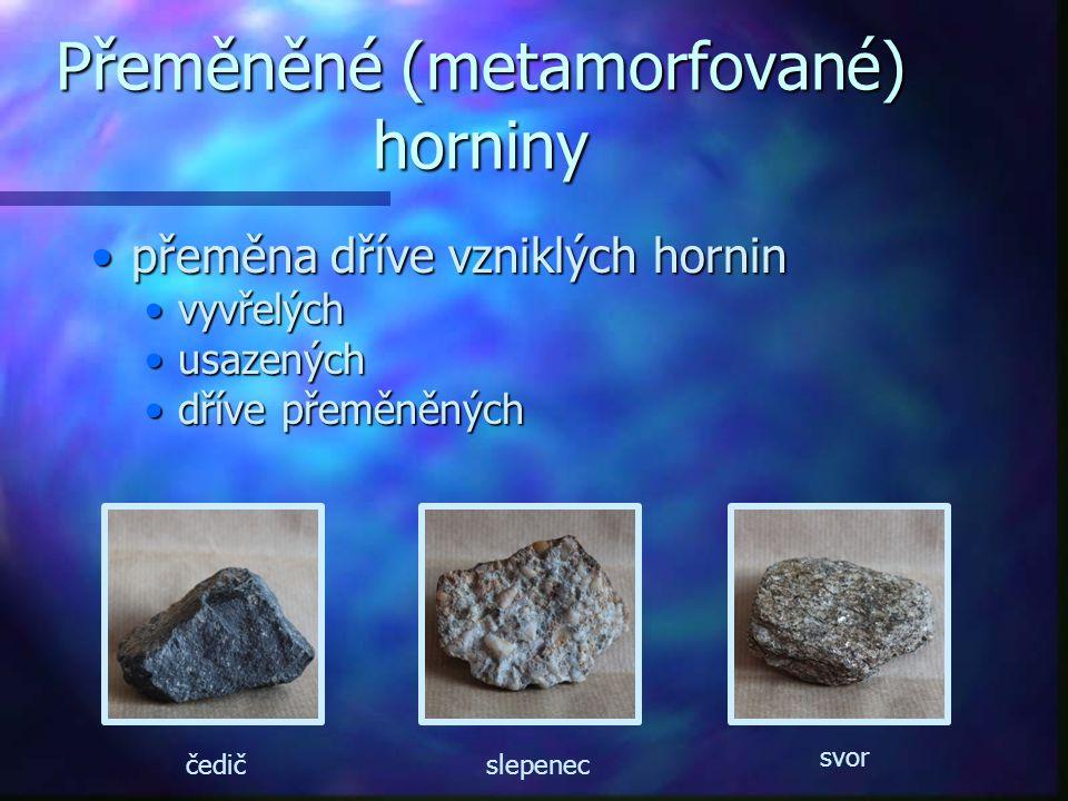 Přeměněné (metamorfované) horniny přeměna dříve vzniklých horninpřeměna dříve vzniklých hornin vyvřelýchvyvřelých usazenýchusazených dříve přeměněných