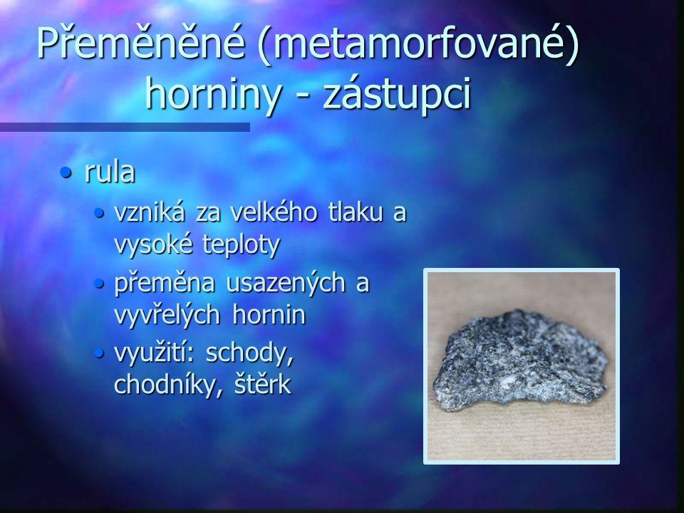 Přeměněné (metamorfované) horniny - zástupci rularula vzniká za velkého tlaku a vysoké teplotyvzniká za velkého tlaku a vysoké teploty přeměna usazený