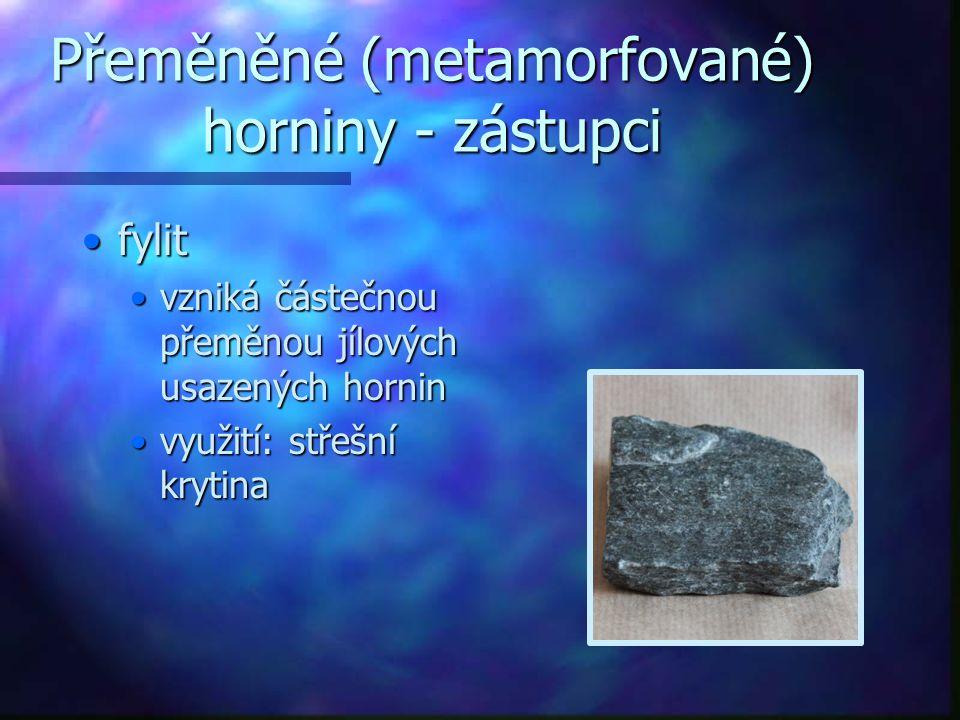 Přeměněné (metamorfované) horniny - zástupci fylitfylit vzniká částečnou přeměnou jílových usazených horninvzniká částečnou přeměnou jílových usazenýc