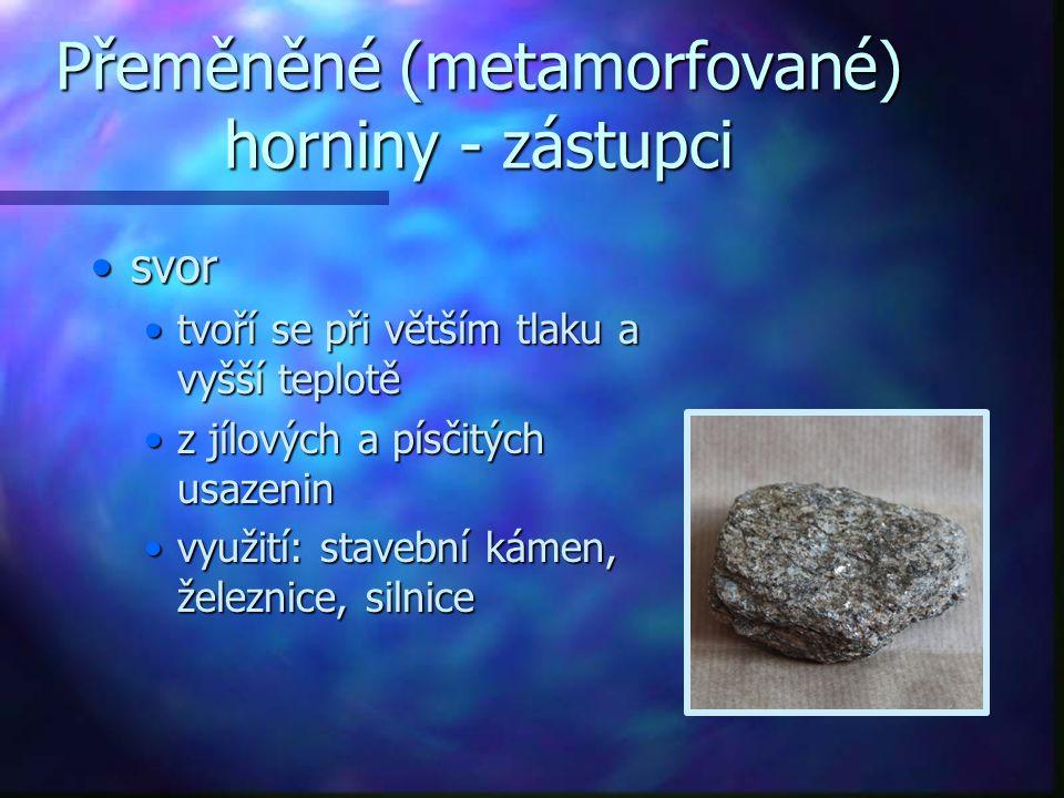 Přeměněné (metamorfované) horniny - zástupci krystalický vápenec (mramor)krystalický vápenec (mramor) přeměna vápencepřeměna vápence využití: dekorativní kámen, náhrobky, obkladyvyužití: dekorativní kámen, náhrobky, obklady