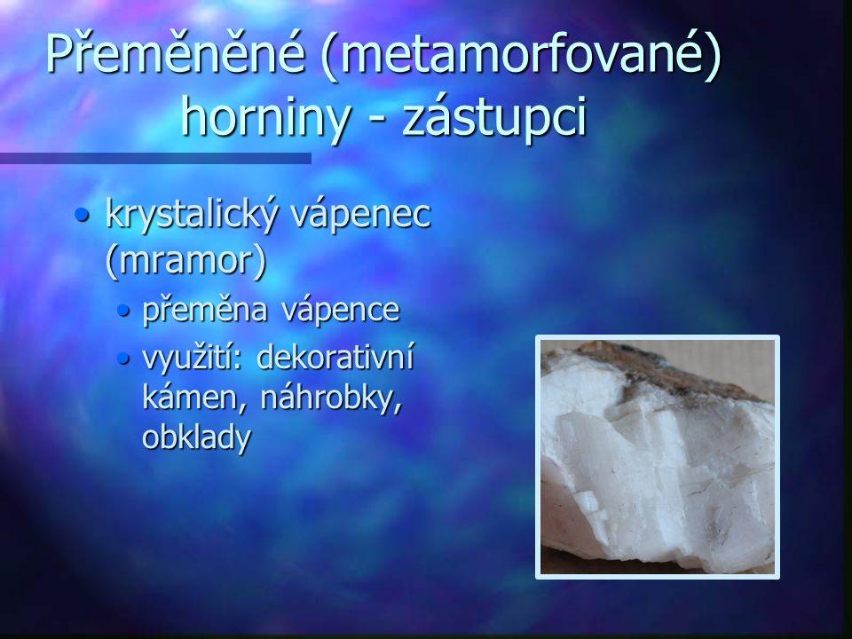 Přeměněné (metamorfované) horniny - zástupci krystalický vápenec (mramor)krystalický vápenec (mramor) přeměna vápencepřeměna vápence využití: dekorati