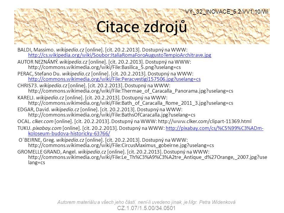 Citace zdrojů BALDI, Massimo. wikipedia.cz [online]. [cit. 20.2.2013]. Dostupný na WWW: http://cs.wikipedia.org/wiki/Soubor:ItaliaRomaForoAugustoTempi