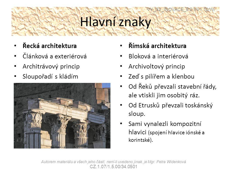 Hlavní znaky Řecká architektura Článková a exteriérová Architrávový princip Sloupořadí s kládím Římská architektura Bloková a interiérová Archivoltový