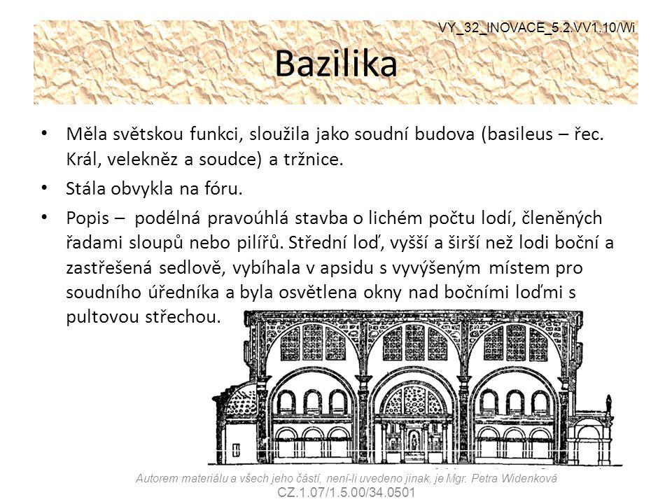 Bazilika Měla světskou funkci, sloužila jako soudní budova (basileus – řec. Král, velekněz a soudce) a tržnice. Stála obvykla na fóru. Popis – podélná