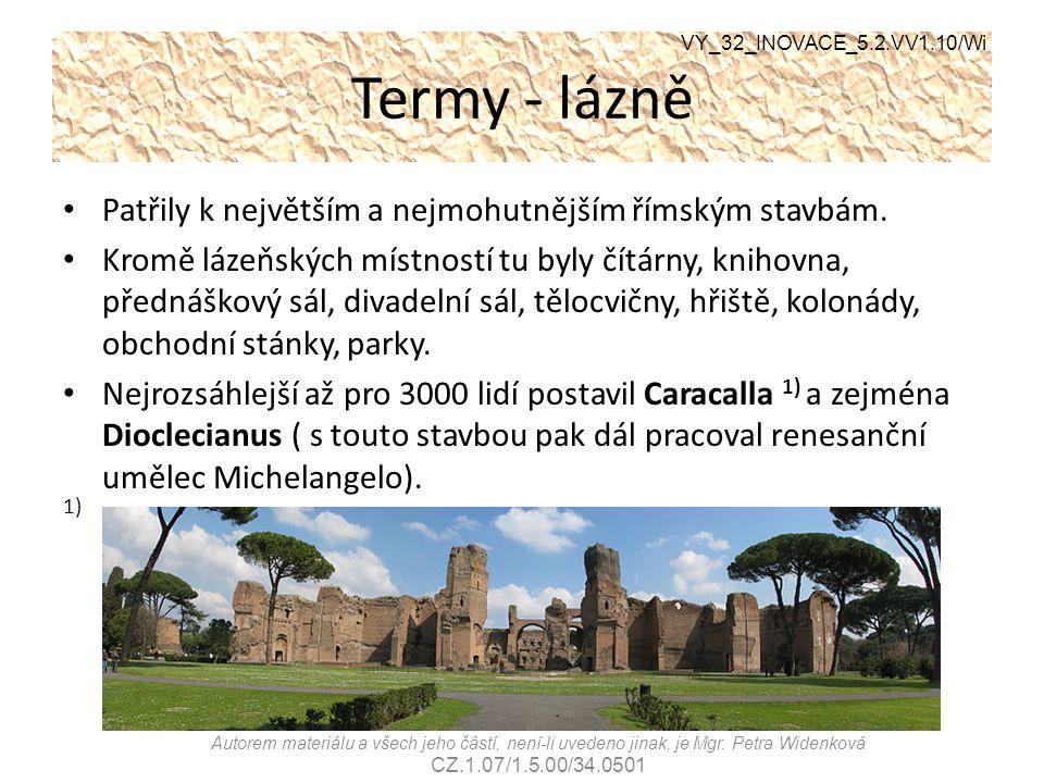 Termy - lázně Patřily k největším a nejmohutnějším římským stavbám. Kromě lázeňských místností tu byly čítárny, knihovna, přednáškový sál, divadelní s