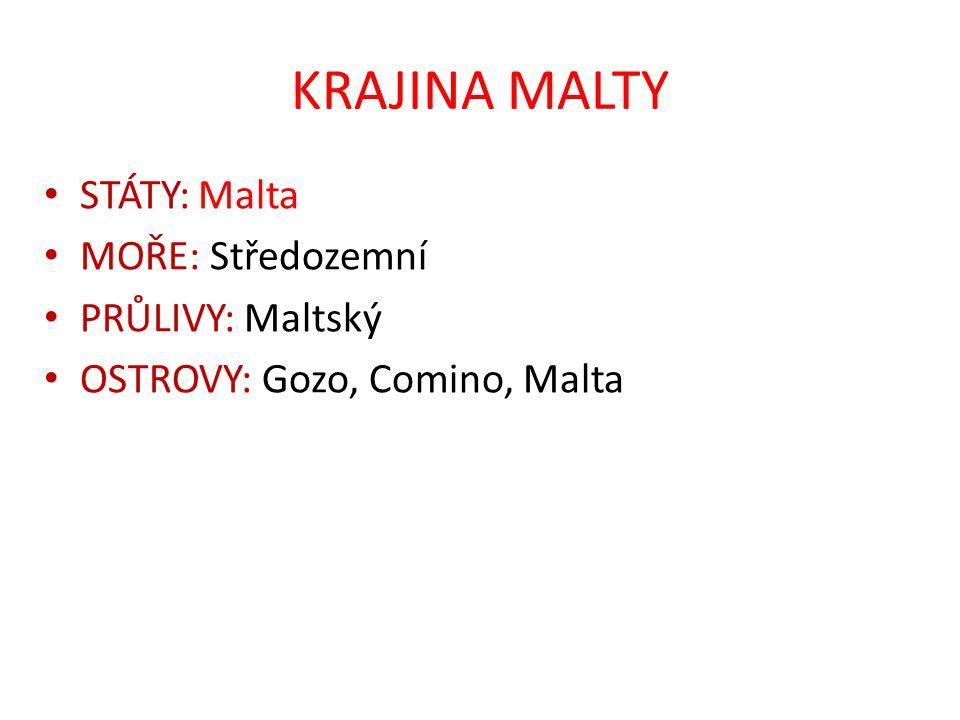 KRAJINA MALTY STÁTY: Malta MOŘE: Středozemní PRŮLIVY: Maltský OSTROVY: Gozo, Comino, Malta
