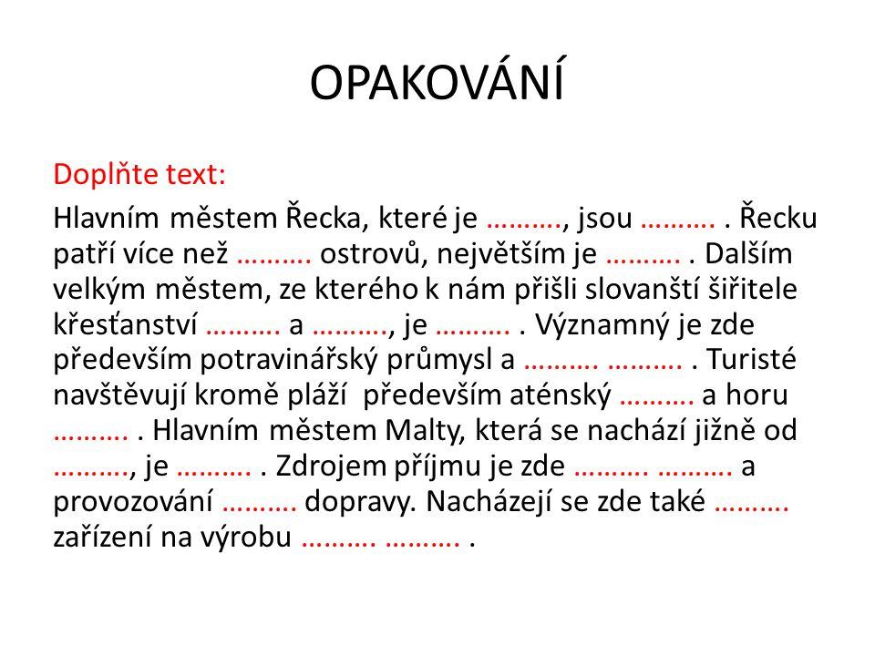 OPAKOVÁNÍ Doplňte text: Hlavním městem Řecka, které je ………., jsou ……….. Řecku patří více než ………. ostrovů, největším je ……….. Dalším velkým městem, ze