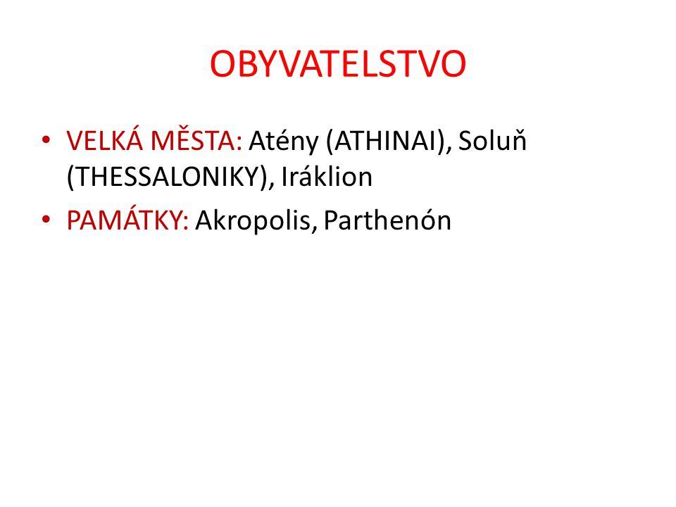 OBYVATELSTVO VELKÁ MĚSTA: Atény (ATHINAI), Soluň (THESSALONIKY), Iráklion PAMÁTKY: Akropolis, Parthenón