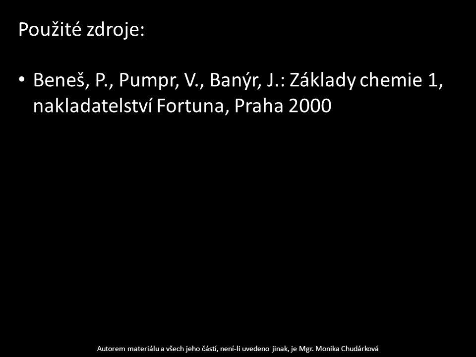 Použité zdroje: Beneš, P., Pumpr, V., Banýr, J.: Základy chemie 1, nakladatelství Fortuna, Praha 2000