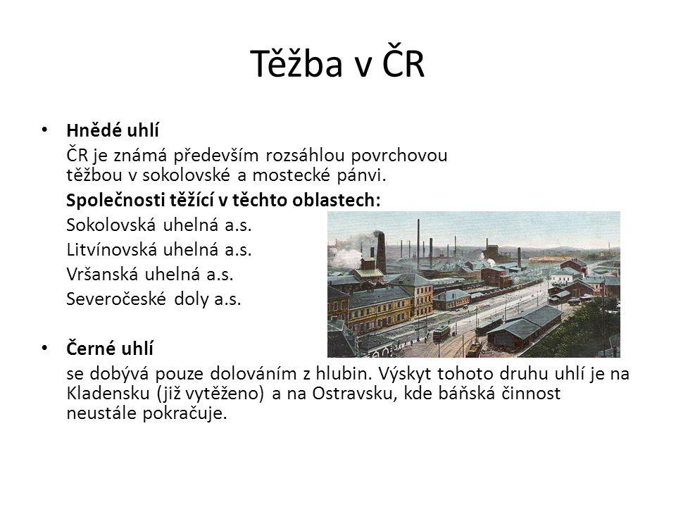 Těžba v ČR Hnědé uhlí ČR je známá především rozsáhlou povrchovou těžbou v sokolovské a mostecké pánvi. Společnosti těžící v těchto oblastech: Sokolovs