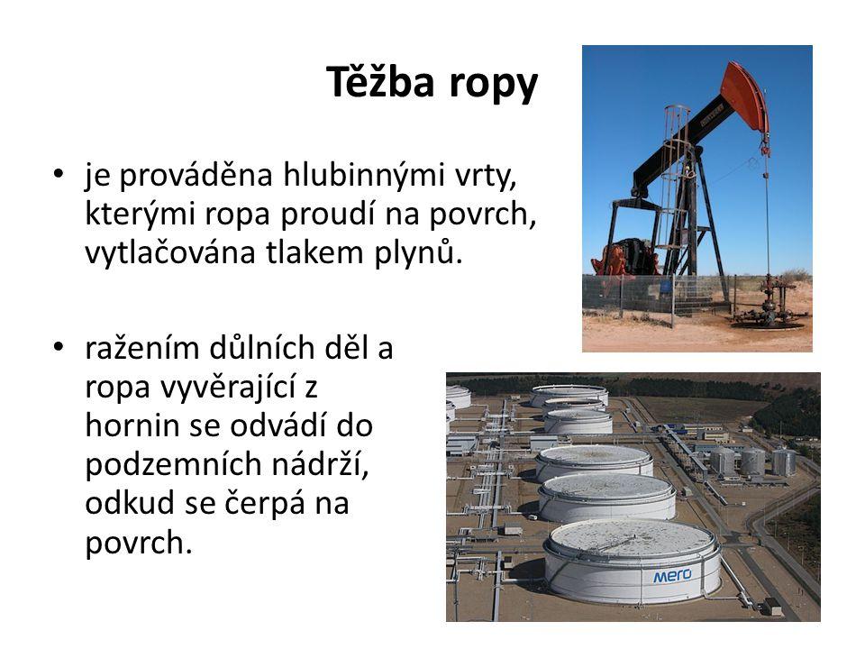 Těžba ropy je prováděna hlubinnými vrty, kterými ropa proudí na povrch, vytlačována tlakem plynů. ražením důlních děl a ropa vyvěrající z hornin se od