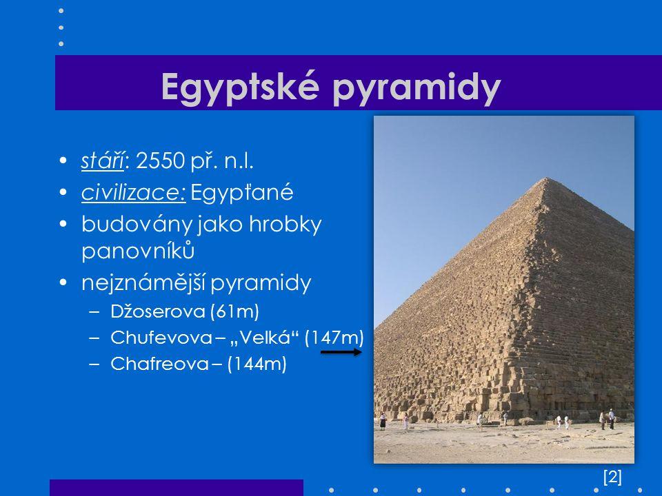 """Egyptské pyramidy stáří: 2550 př. n.l. civilizace: Egypťané budovány jako hrobky panovníků nejznámější pyramidy –Džoserova (61m) –Chufevova – """"Velká"""""""
