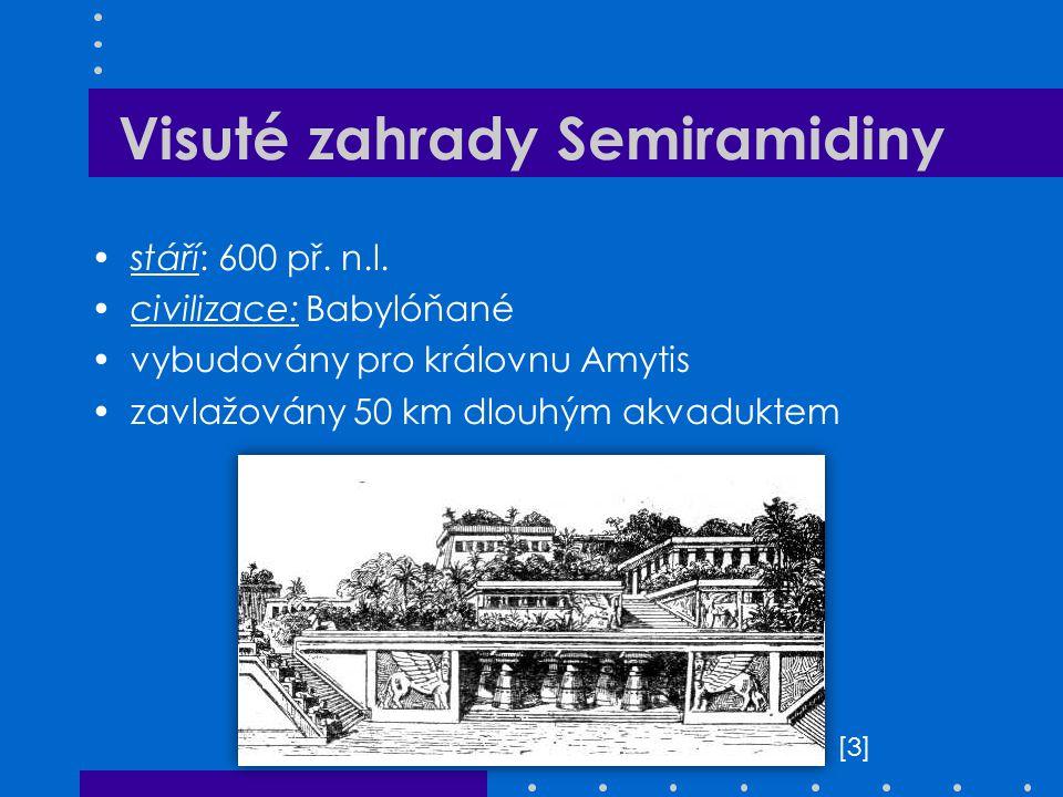 Visuté zahrady Semiramidiny stáří: 600 př. n.l. civilizace: Babylóňané vybudovány pro královnu Amytis zavlažovány 50 km dlouhým akvaduktem [3][3]
