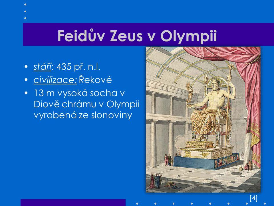 Feidův Zeus v Olympii stáří: 435 př. n.l. civilizace: Řekové 13 m vysoká socha v Diově chrámu v Olympii vyrobená ze slonoviny [4][4]