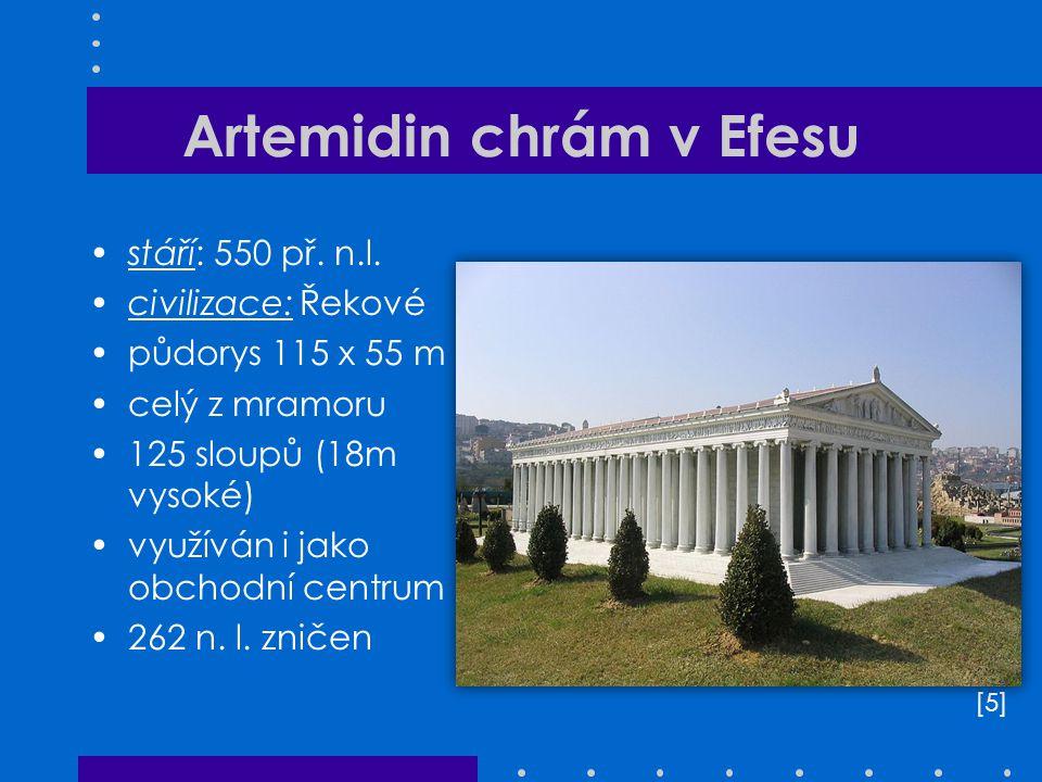 Artemidin chrám v Efesu stáří: 550 př. n.l. civilizace: Řekové půdorys 115 x 55 m celý z mramoru 125 sloupů (18m vysoké) využíván i jako obchodní cent