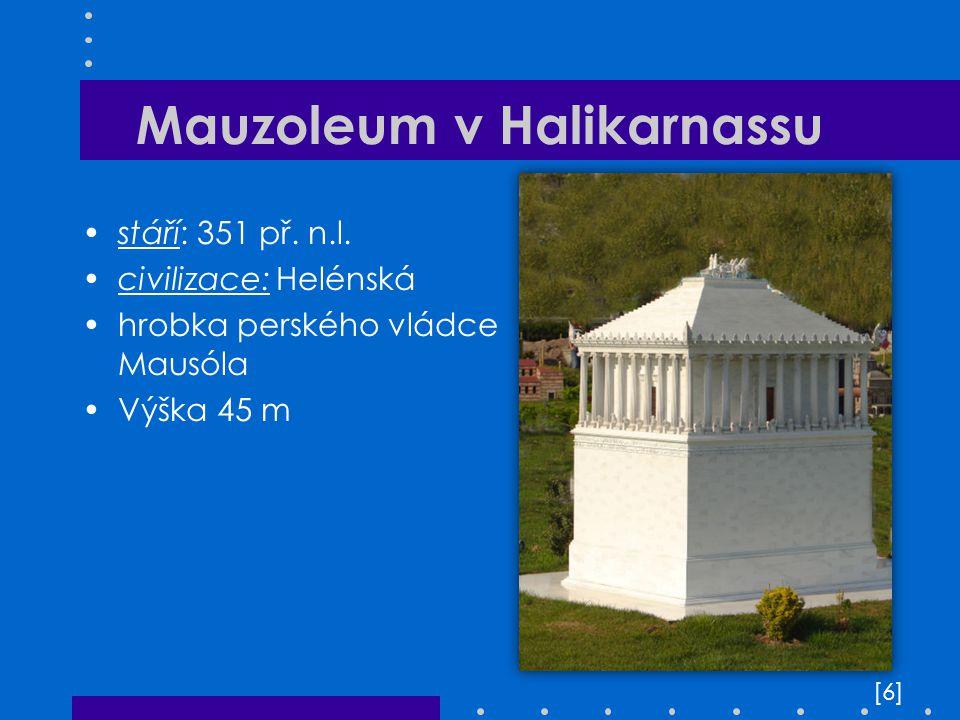 Mauzoleum v Halikarnassu stáří: 351 př. n.l. civilizace: Helénská hrobka perského vládce Mausóla Výška 45 m [6][6]