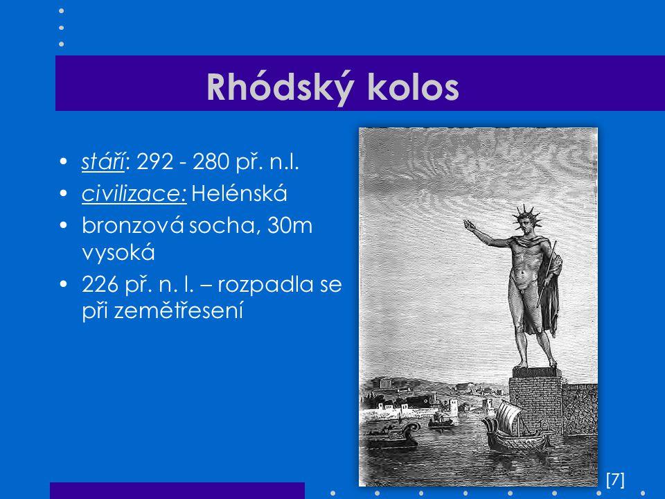 Rhódský kolos stáří: 292 - 280 př. n.l. civilizace: Helénská bronzová socha, 30m vysoká 226 př. n. l. – rozpadla se při zemětřesení [7][7]