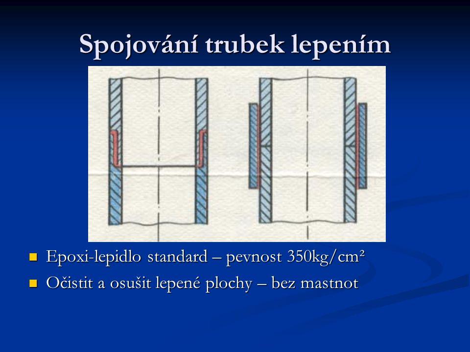 Spojování trubek lepením Epoxi-lepidlo standard – pevnost 350kg/cm² Očistit a osušit lepené plochy – bez mastnot