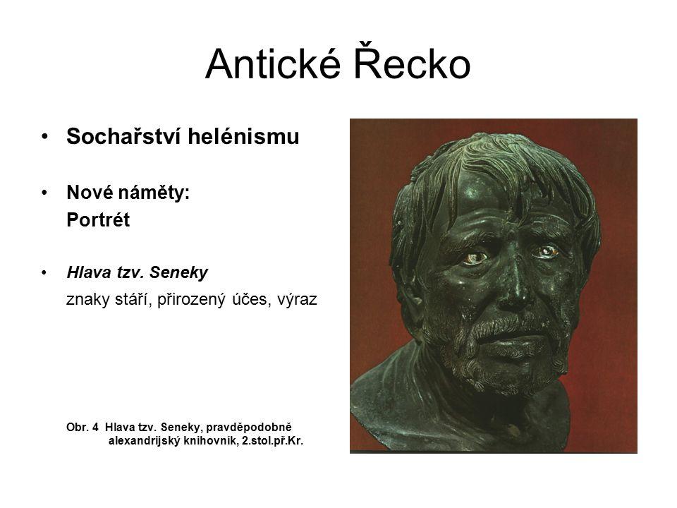 Antické Řecko Sochařství helénismu Nové náměty: Portrét Hlava tzv. Seneky znaky stáří, přirozený účes, výraz Obr. 4 Hlava tzv. Seneky, pravděpodobně a