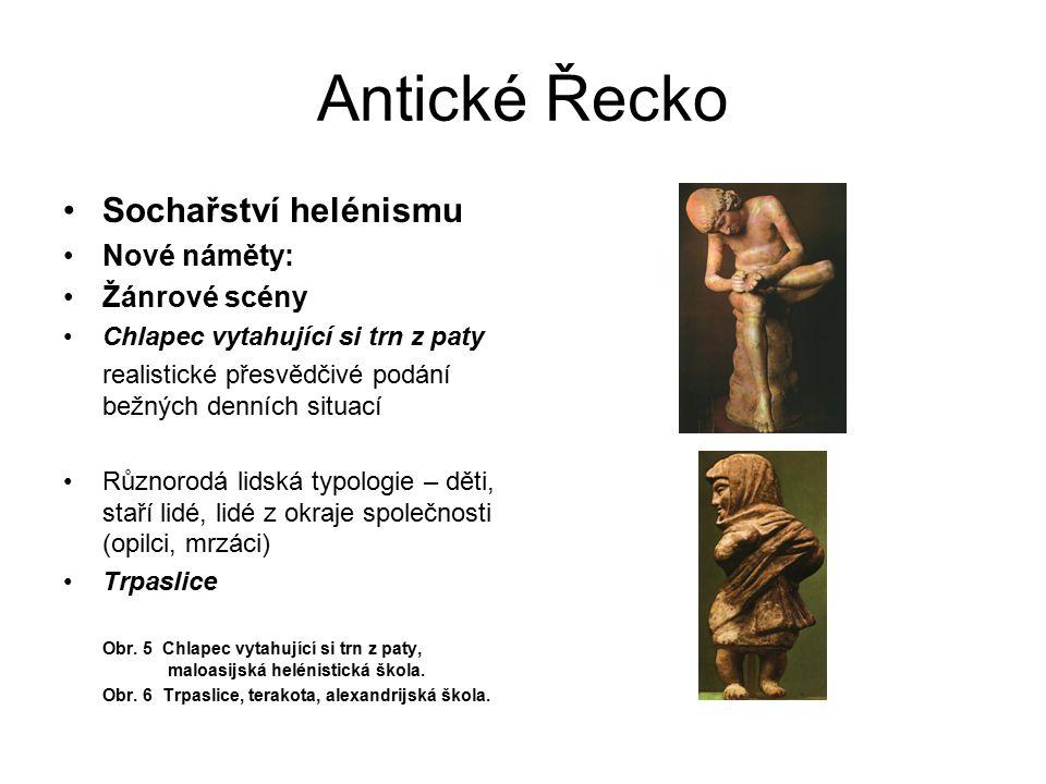 Antické Řecko Sochařství helénismu Nové náměty: Žánrové scény Chlapec vytahující si trn z paty realistické přesvědčivé podání bežných denních situací